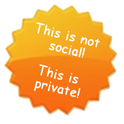 This is not social! This is private!